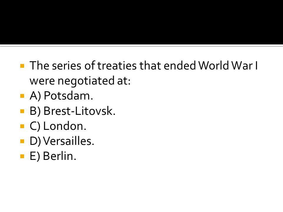 The series of treaties that ended World War I were negotiated at: