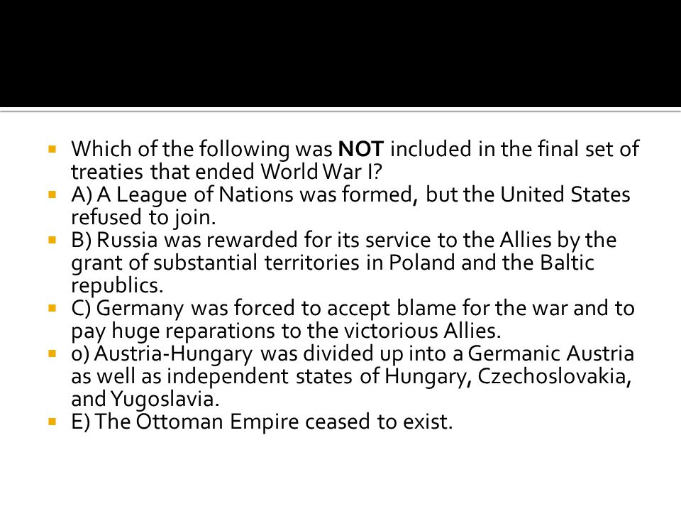 Which of the following was NOT included in the final set of treaties that ended World War I