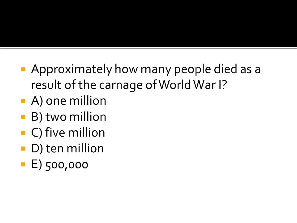 Approximately how many people died as a result of the carnage of World War I