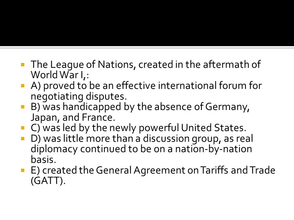 The League of Nations, created in the aftermath of World War I,:
