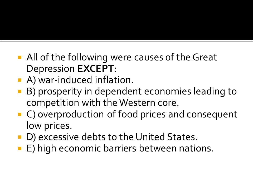 All of the following were causes of the Great Depression EXCEPT: