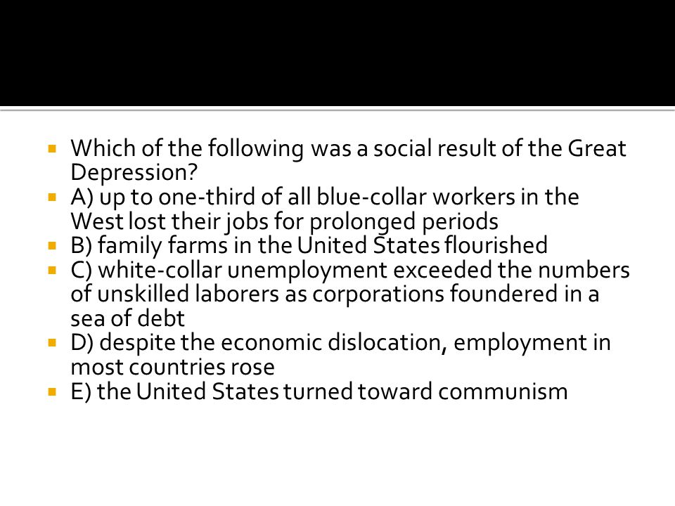 Which of the following was a social result of the Great Depression