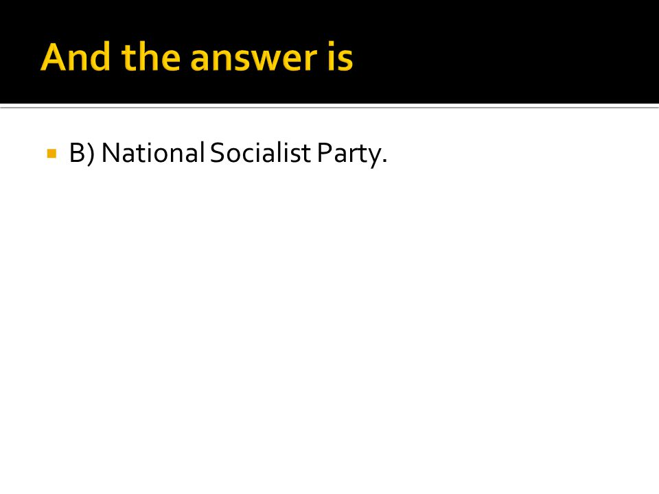 And the answer is B) National Socialist Party.