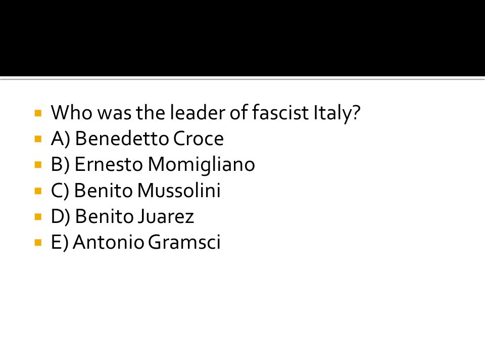 Who was the leader of fascist Italy