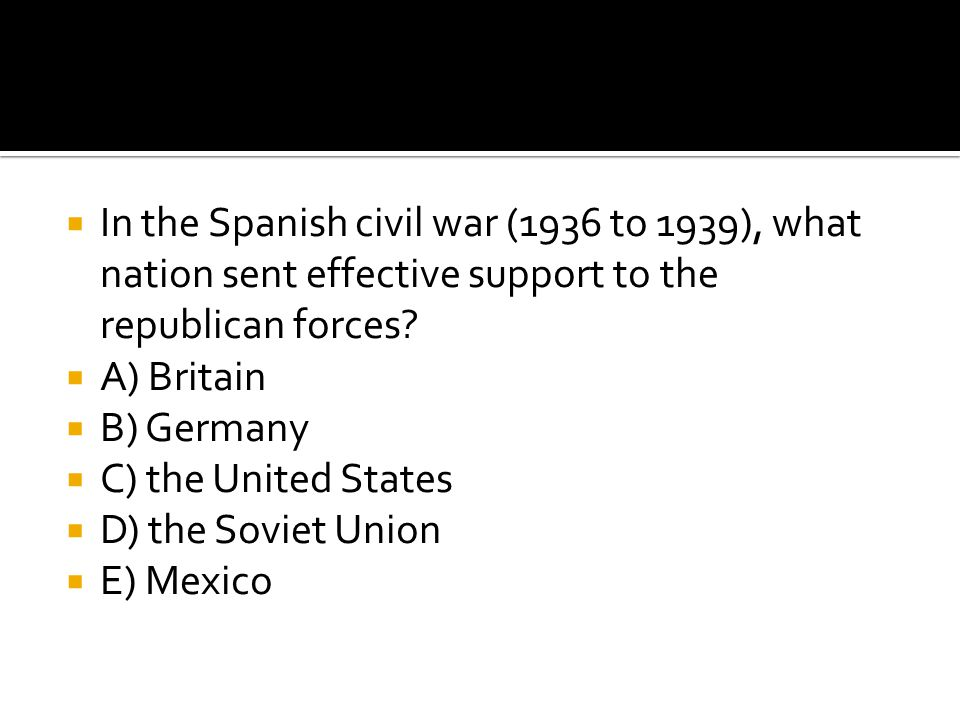 In the Spanish civil war (1936 to 1939), what nation sent effective support to the republican forces