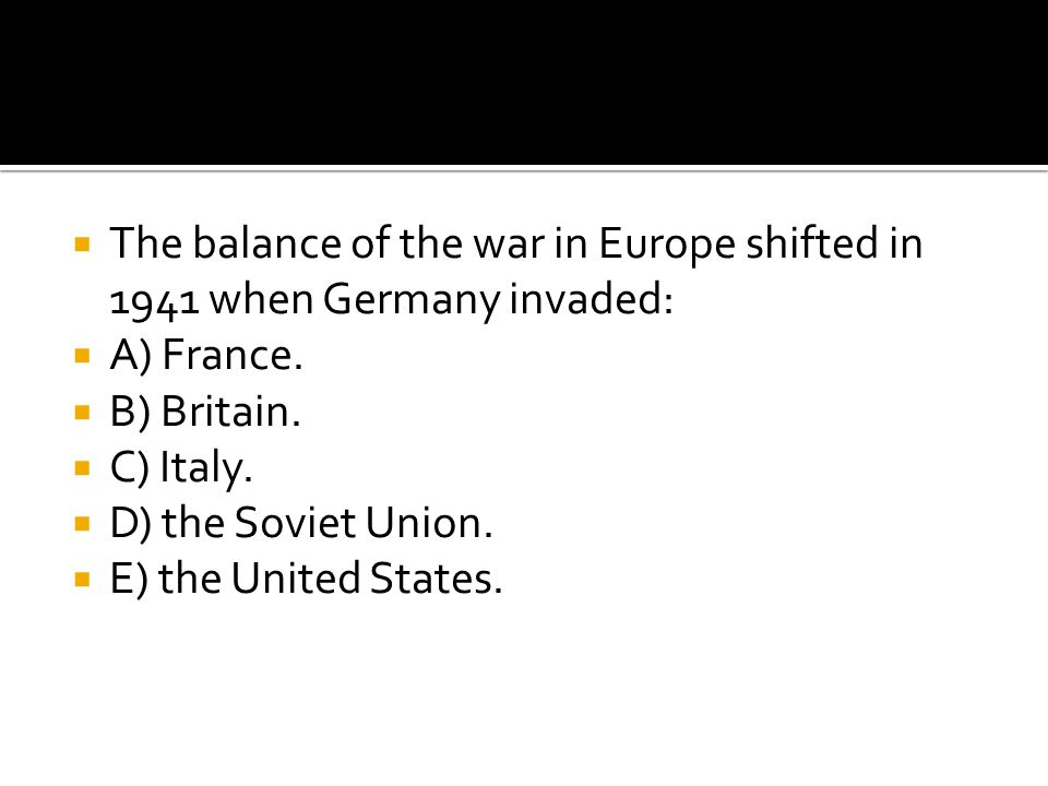 The balance of the war in Europe shifted in 1941 when Germany invaded: