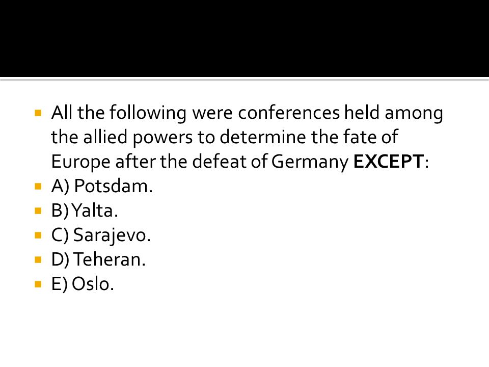All the following were conferences held among the allied powers to determine the fate of Europe after the defeat of Germany EXCEPT: