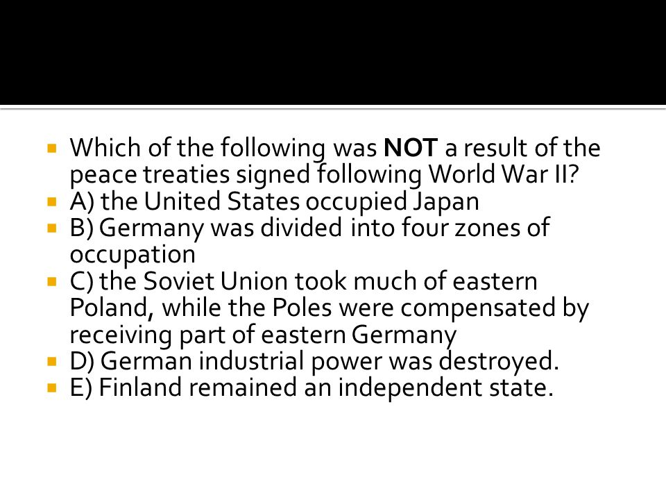 Which of the following was NOT a result of the peace treaties signed following World War II
