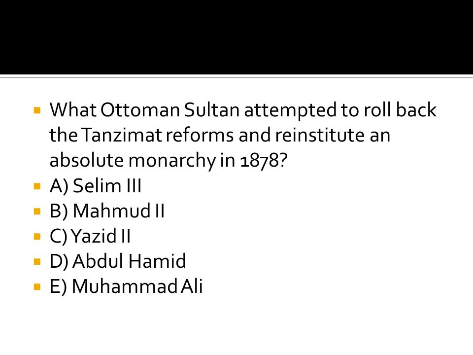 What Ottoman Sultan attempted to roll back the Tanzimat reforms and reinstitute an absolute monarchy in 1878