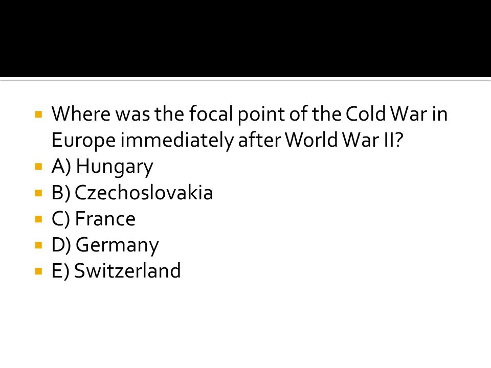 Where was the focal point of the Cold War in Europe immediately after World War II
