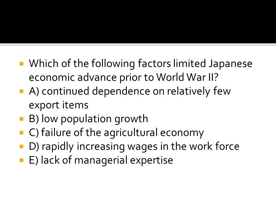 Which of the following factors limited Japanese economic advance prior to World War II