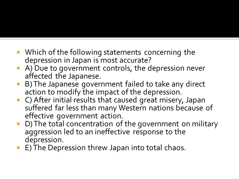 Which of the following statements concerning the depression in Japan is most accurate