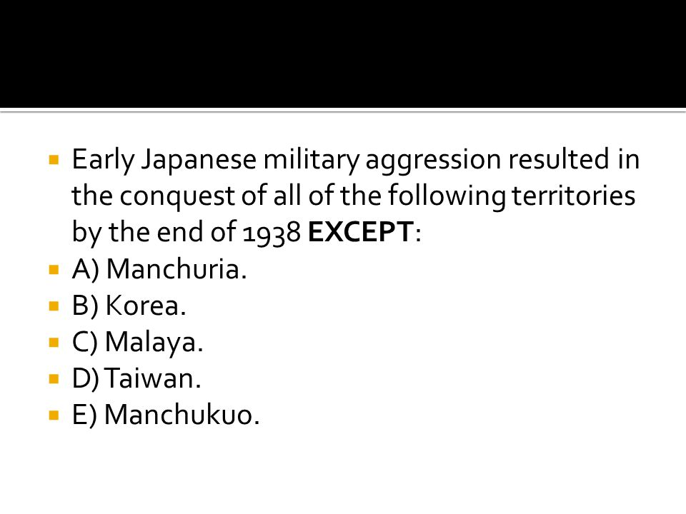 Early Japanese military aggression resulted in the conquest of all of the following territories by the end of 1938 EXCEPT:
