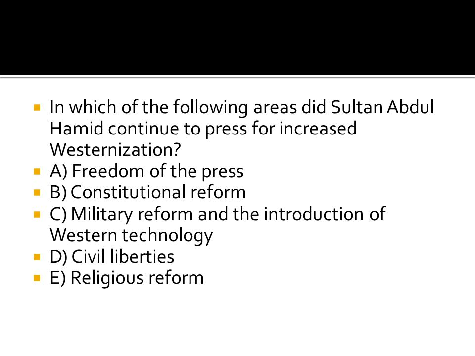 In which of the following areas did Sultan Abdul Hamid continue to press for increased Westernization