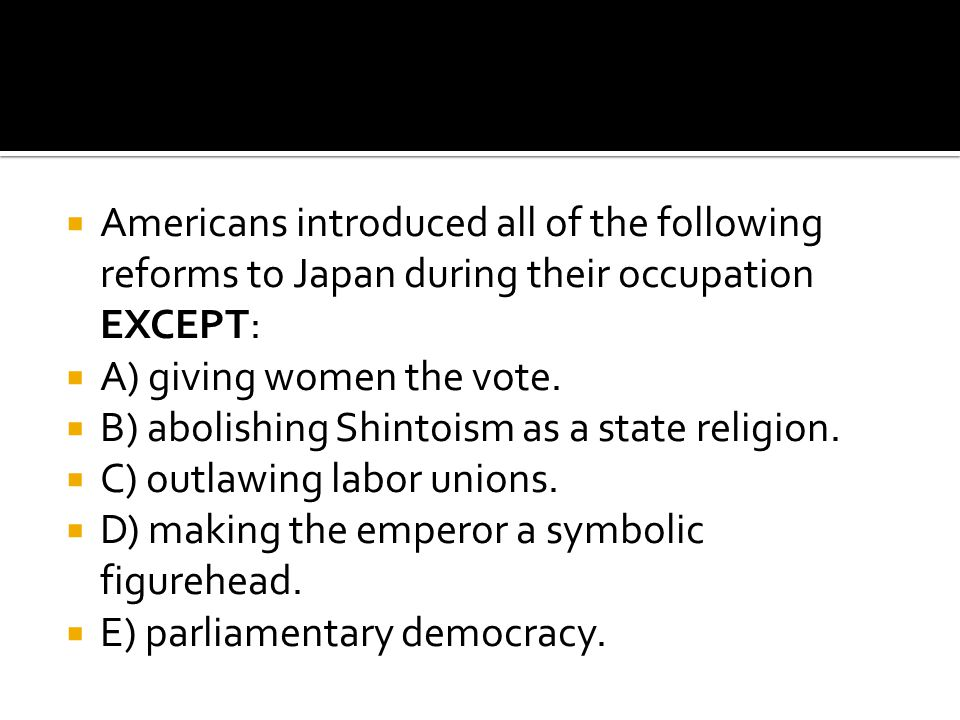 Americans introduced all of the following reforms to Japan during their occupation EXCEPT: