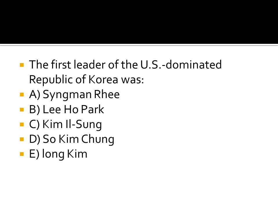 The first leader of the U.S.-dominated Republic of Korea was: