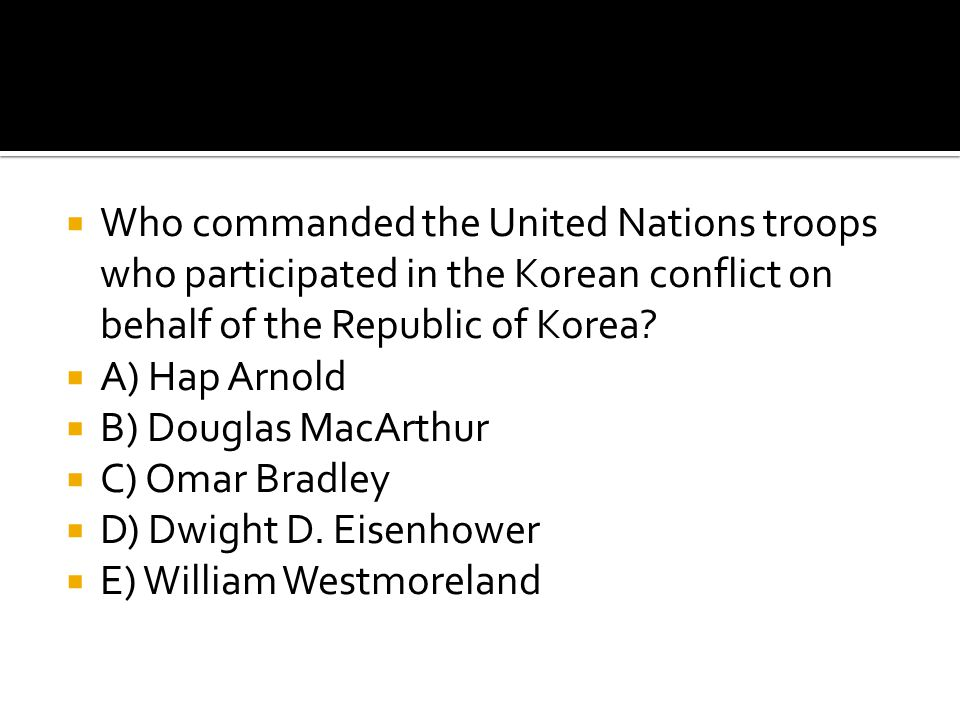 Who commanded the United Nations troops who participated in the Korean conflict on behalf of the Republic of Korea