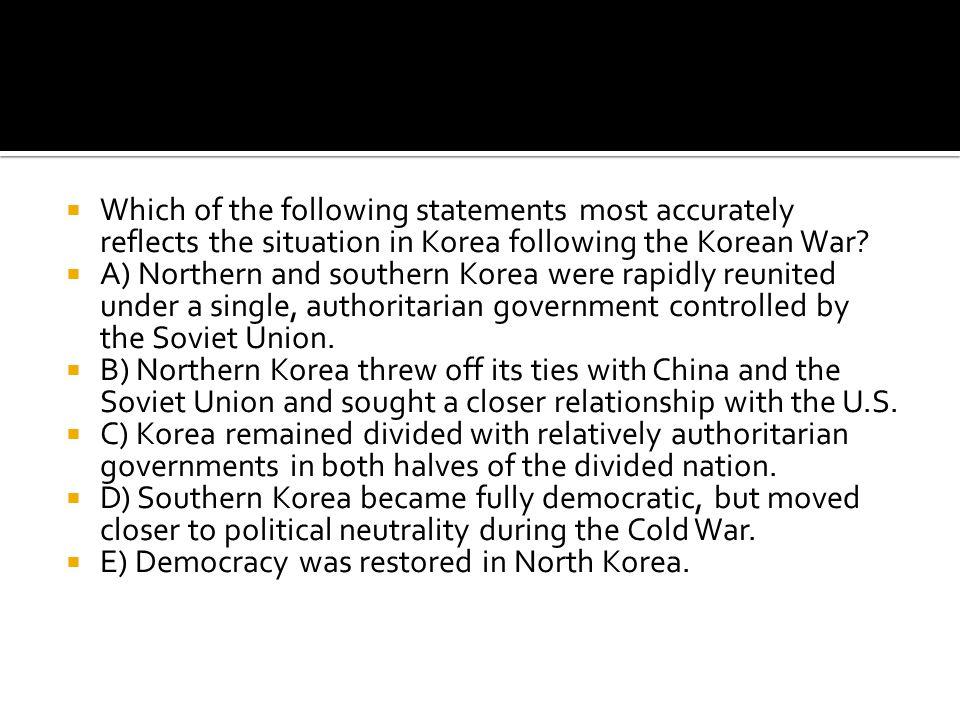 Which of the following statements most accurately reflects the situation in Korea following the Korean War