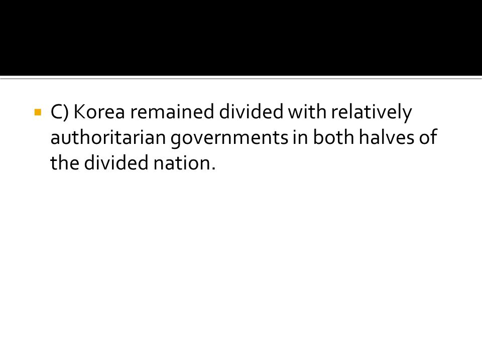 C) Korea remained divided with relatively authoritarian governments in both halves of the divided nation.