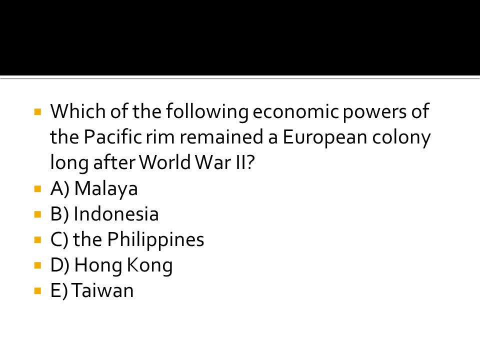 Which of the following economic powers of the Pacific rim remained a European colony long after World War II