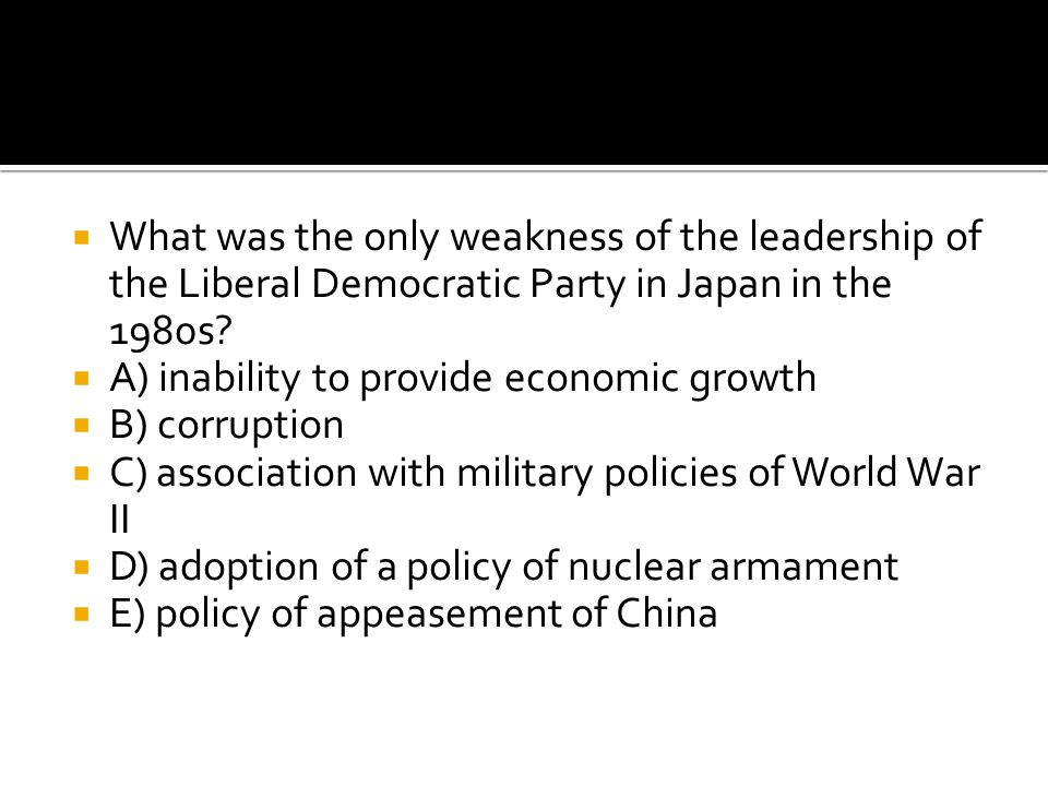 What was the only weakness of the leadership of the Liberal Democratic Party in Japan in the 1980s