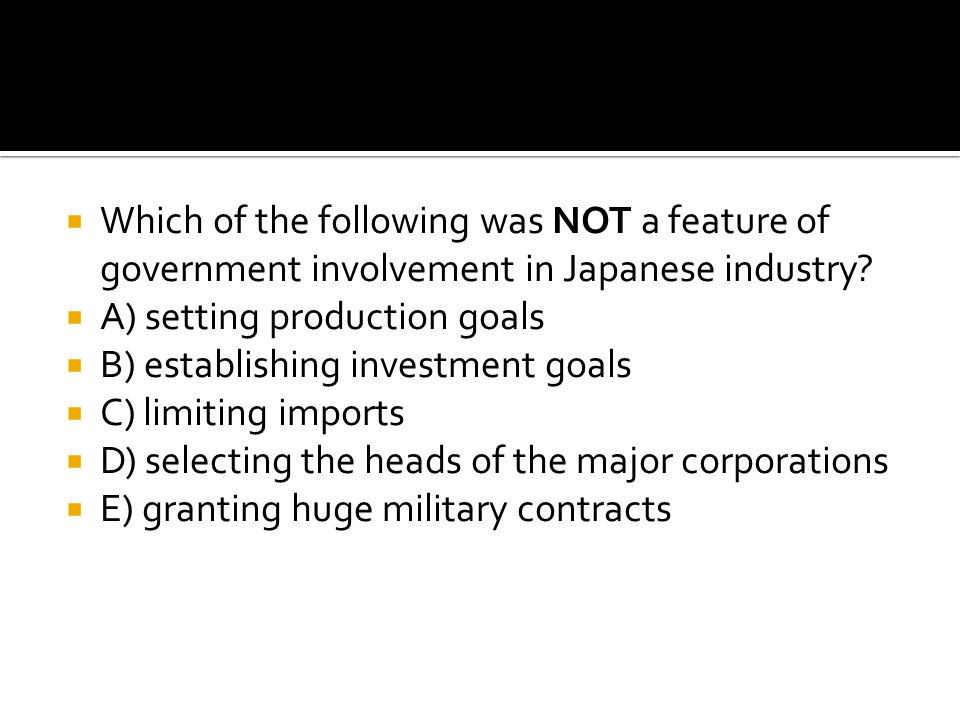 Which of the following was NOT a feature of government involvement in Japanese industry