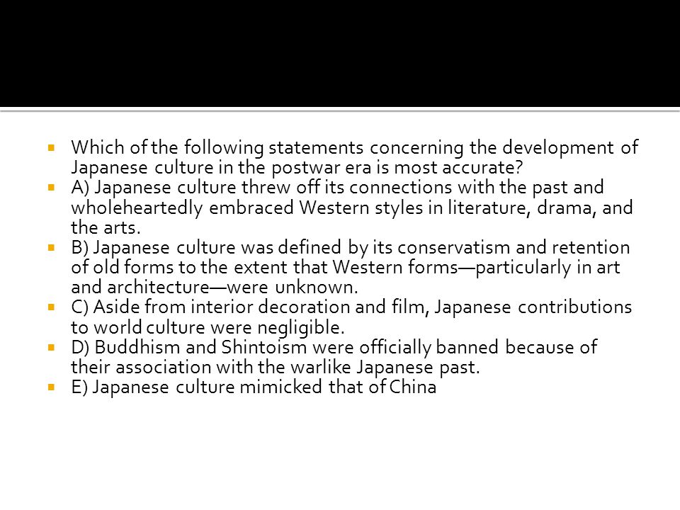 Which of the following statements concerning the development of Japanese culture in the postwar era is most accurate