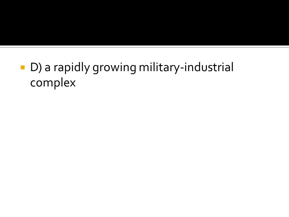 D) a rapidly growing military-industrial complex