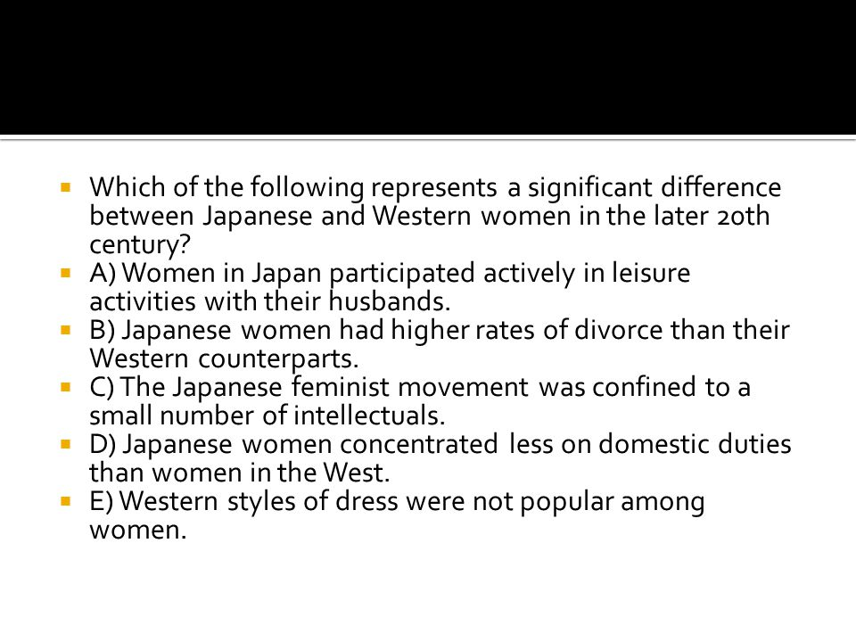 Which of the following represents a significant difference between Japanese and Western women in the later 20th century
