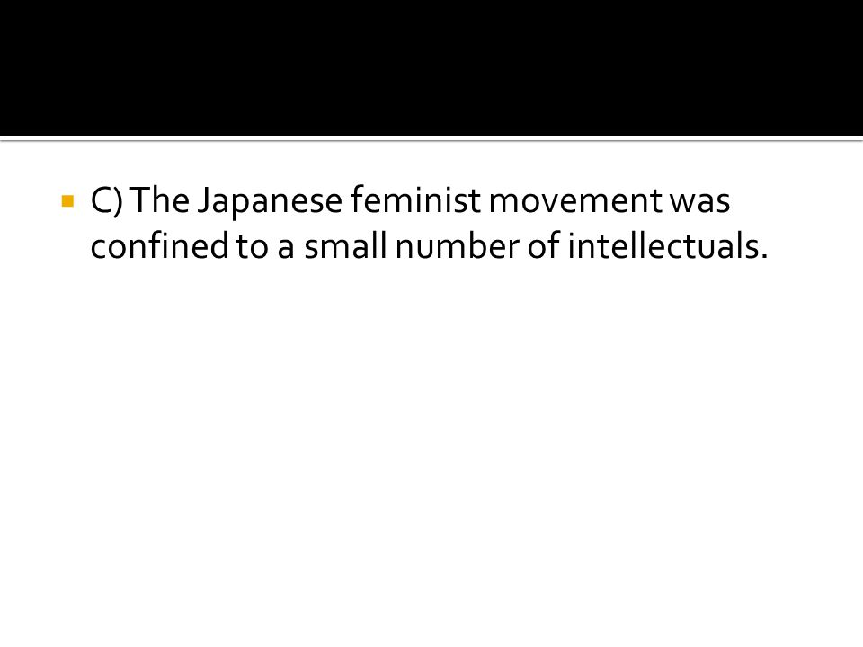 C) The Japanese feminist movement was confined to a small number of intellectuals.