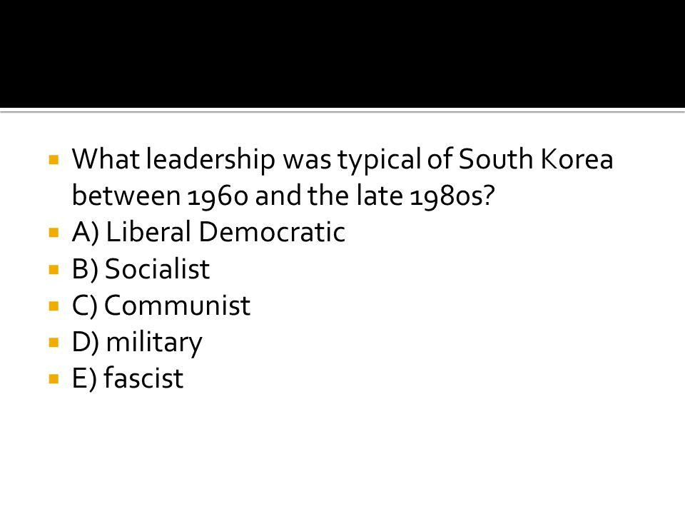 What leadership was typical of South Korea between 1960 and the late 1980s