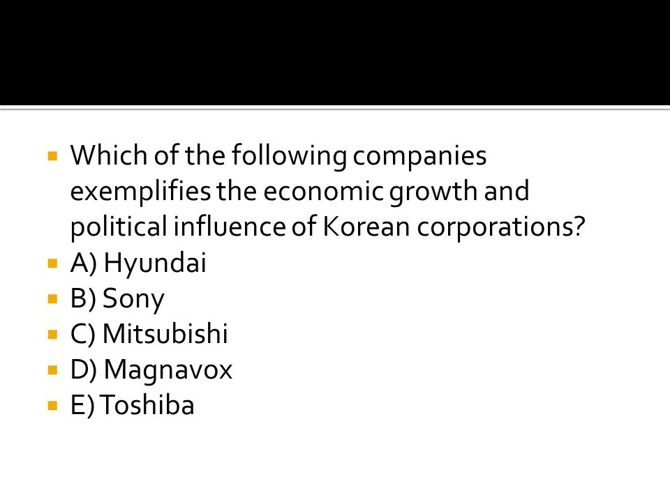 Which of the following companies exemplifies the economic growth and political influence of Korean corporations