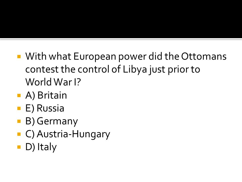 With what European power did the Ottomans contest the control of Libya just prior to World War I