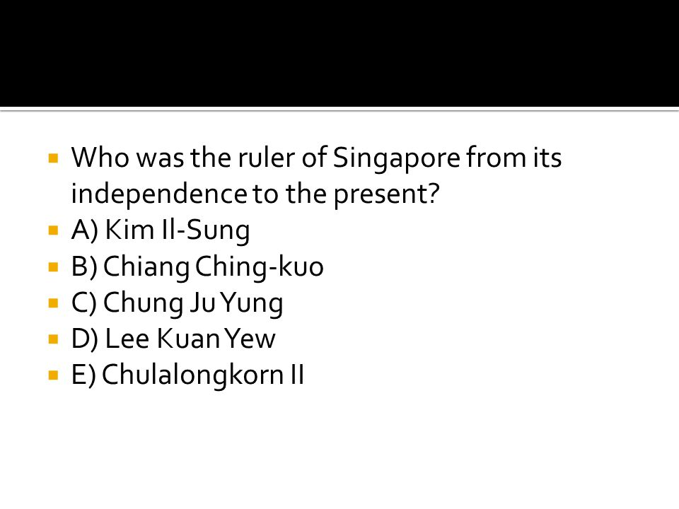 Who was the ruler of Singapore from its independence to the present