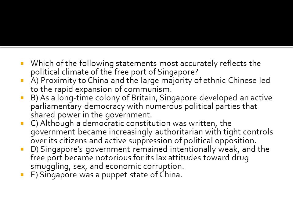 Which of the following statements most accurately reflects the political climate of the free port of Singapore