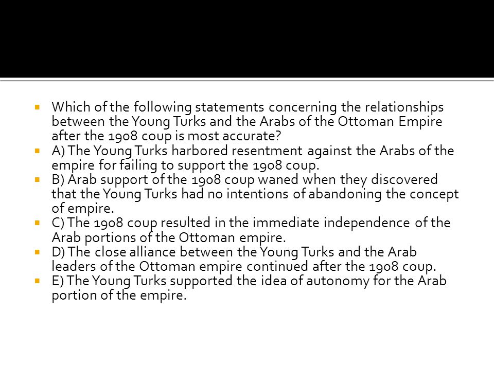 Which of the following statements concerning the relationships between the Young Turks and the Arabs of the Ottoman Empire after the 1908 coup is most accurate