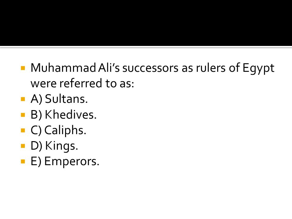 Muhammad Ali's successors as rulers of Egypt were referred to as: