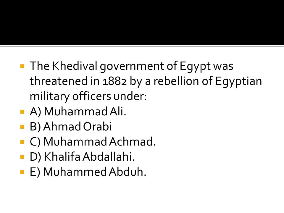 The Khedival government of Egypt was threatened in 1882 by a rebellion of Egyptian military officers under: