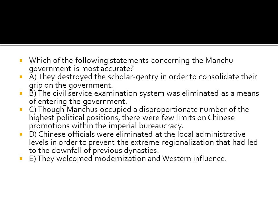 Which of the following statements concerning the Manchu government is most accurate