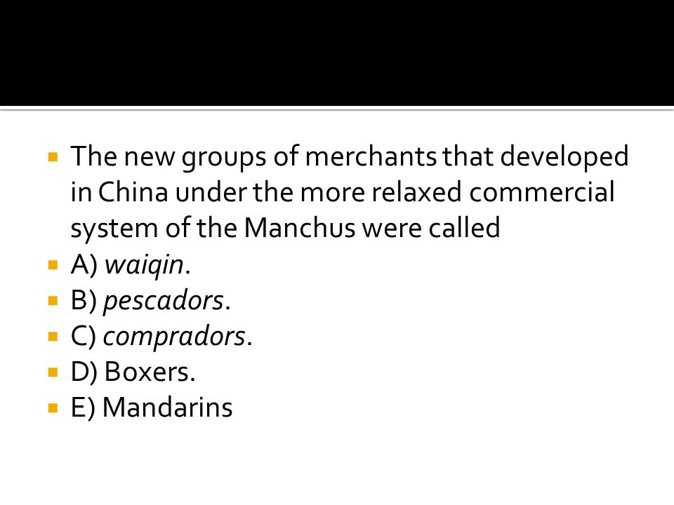 The new groups of merchants that developed in China under the more relaxed commercial system of the Manchus were called