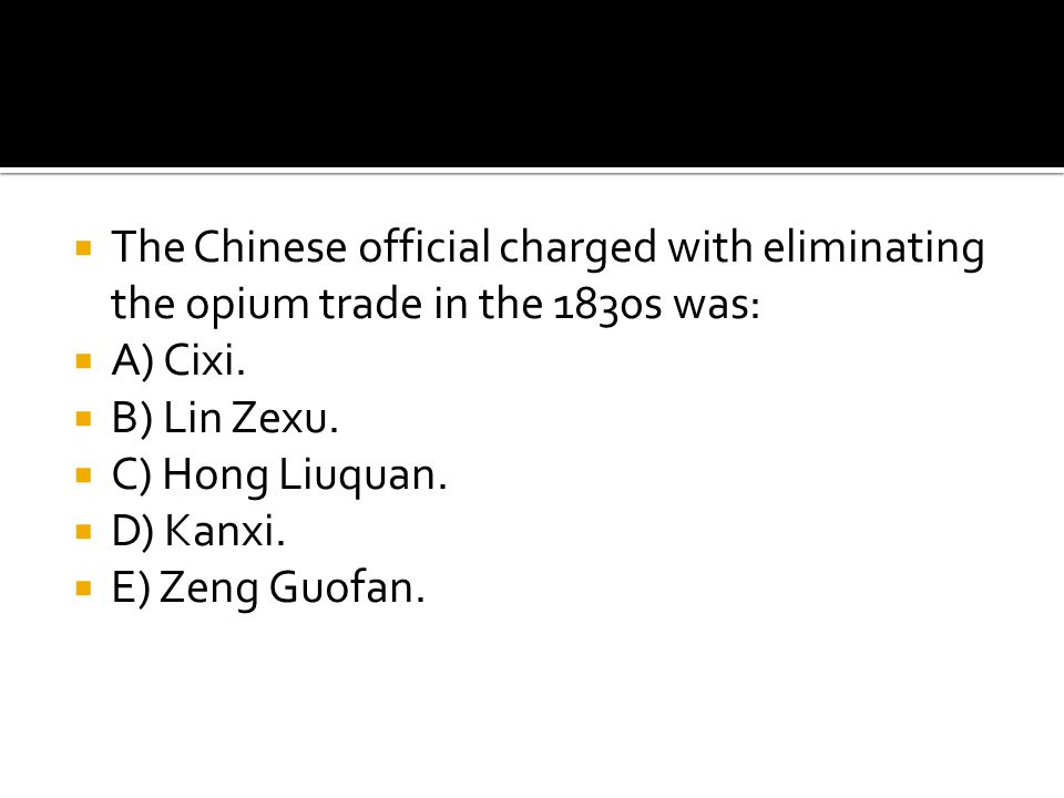 The Chinese official charged with eliminating the opium trade in the 1830s was: