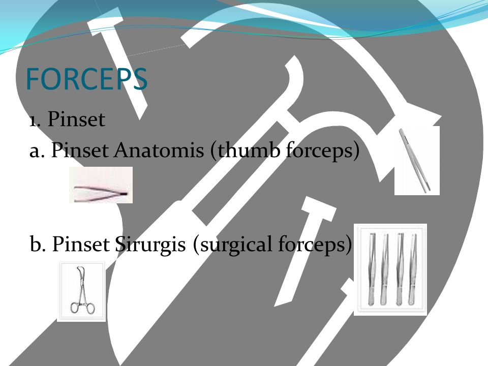 FORCEPS 1. Pinset a. Pinset Anatomis (thumb forceps) b. Pinset Sirurgis (surgical forceps)
