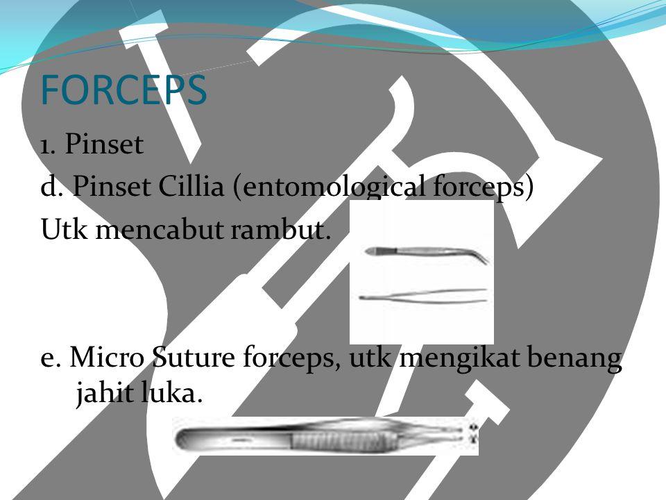 FORCEPS 1. Pinset d. Pinset Cillia (entomological forceps) Utk mencabut rambut.