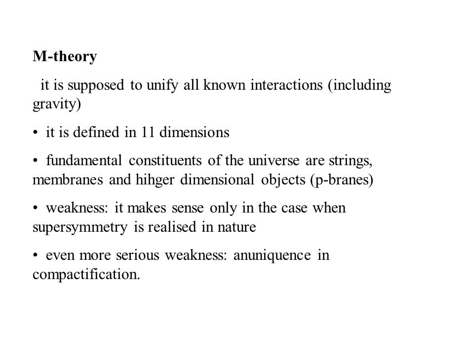 M-theory it is supposed to unify all known interactions (including gravity) it is defined in 11 dimensions.
