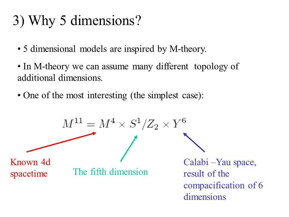 3) Why 5 dimensions 5 dimensional models are inspired by M-theory.