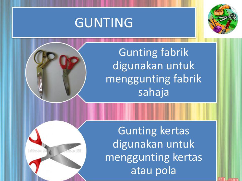 GUNTING Gunting fabrik digunakan untuk menggunting fabrik sahaja