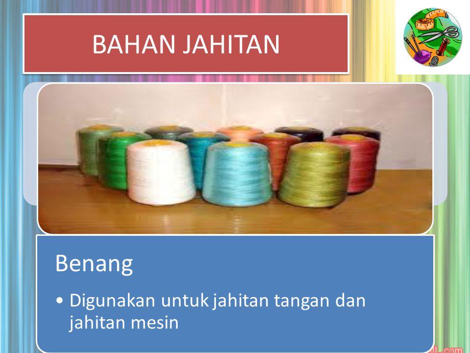 BAHAN JAHITAN Benang Digunakan untuk jahitan tangan dan jahitan mesin