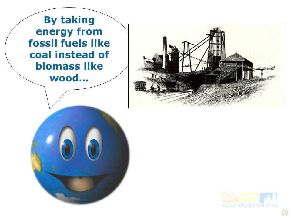 By taking energy from fossil fuels like coal instead of biomass like wood…
