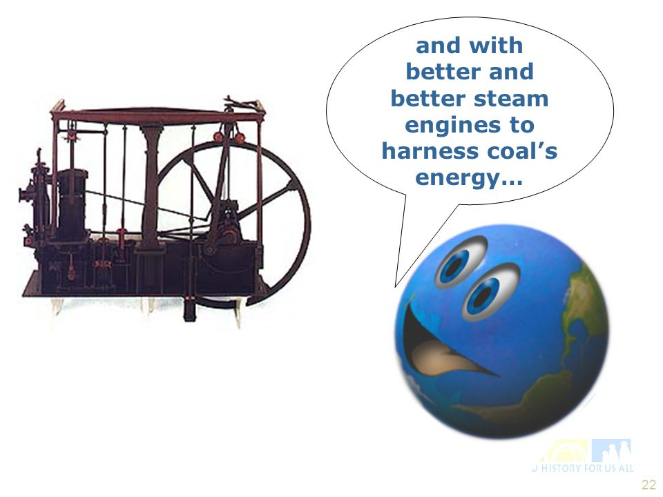 and with better and better steam engines to harness coal's energy…