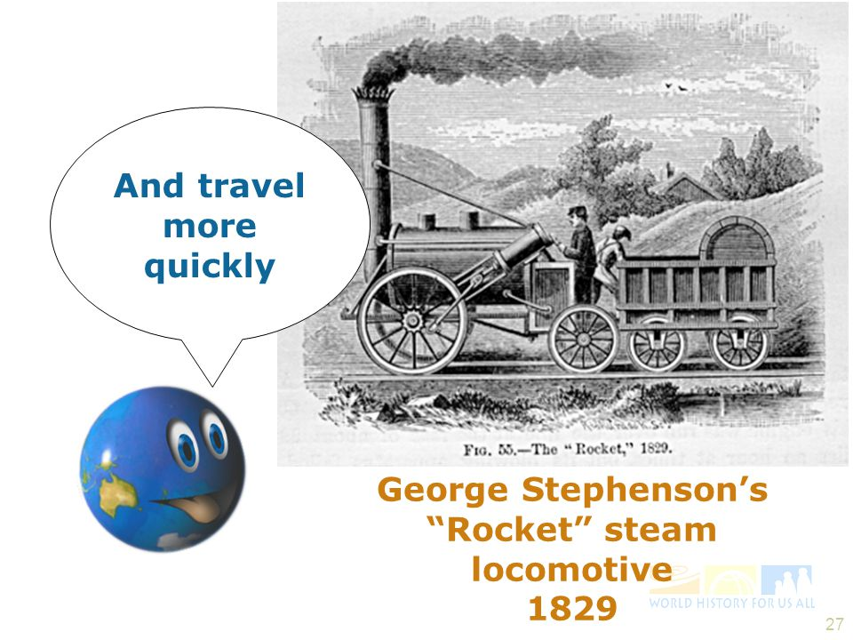 And travel more quickly George Stephenson's Rocket steam locomotive